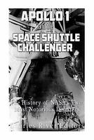 Apollo 1 and the Space Shuttle Challenger : The History of Nasa's Two Most No...