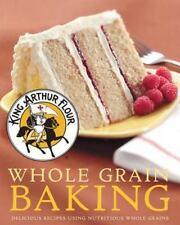 King Arthur Flour Cookbooks: King Arthur Flour Whole Grain Baking : Delicious...