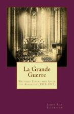 La Grande Guerre : Writings Before and after the Armistice (1918-1919)