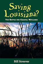 NEW Saving Louisiana? The Battle for Coastal Wetlands by Bill Streever
