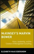 McKinsey's Marvin Bower: Vision, Leadership, and the Creation of Management Cons