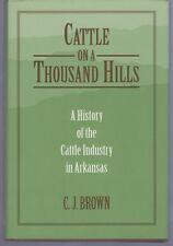 C J Brown CATTLE ON A THOUSAND HILLS Arkansas History HC 1st Ed 1996