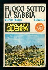 WAGNER GEOFFREY FUOCO SOTTO LA SABBIA DELL'ALBERO 1966 ROMANZI VERI DI GUERRA 11