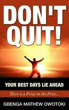 NEW Don't Quit: Your Best Days Lie Ahead: There Is A Prize In The Price