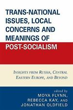 Trans-National Issues, Local Concerns and Meanings of Post-Socialism: Insight...