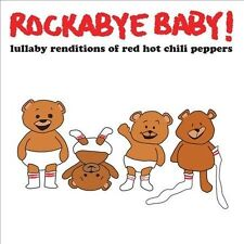 ROCKABYE BABY! LULLABY RENDITIONS OF RED HOT CHILI PEPPERS CD BY   NEW SEALED