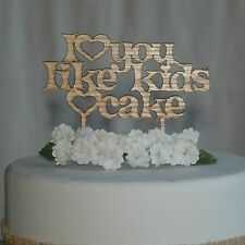 "Wedding, engagement, Cake Topper ""I love you like Kids Love""  anniversary topper"