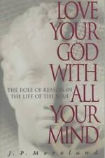Love Your God with All Your Mind : The Role of Reason in the Life of the Soul b…