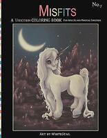 Misfits a Unicorn Coloring Book for Adults and Magical Children: Magical, Mys...