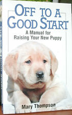 OFF TO A GOOD START by MARY THOMPSON 2000 PB A MANUAL FOR RAISING YOUR NEW PUPPY
