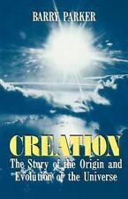 Creation : The Story of the Origin and Evolution of the Universe by Barry...