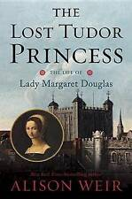The Lost Tudor Princess: The Life of Lady Margaret Douglas, Weir, Alison, Very G