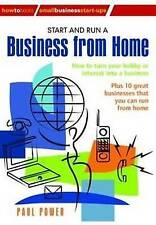 Start and Run a Business from Home: How to Turn Your Enthusiasm into a...