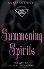 Summoning Spirits: The Art of Magical Evocation by Konstantinos