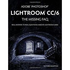 Adobe Photoshop Lightroom CC/6 - The Missing FAQ - Real Answers to Real Question