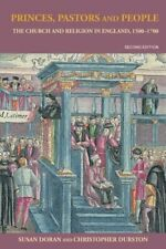 Princes, Pastors and People: The Church and Religion in England, 1500-1689 By S