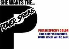 """She wants the Powerstroke Graphic Die Cut decal sticker Car Truck Boat 10"""""""