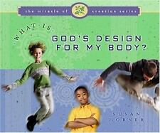 What Is God's Design for My Body The Miracle of Creation Series