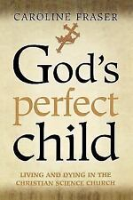 God's Perfect Child: Living and Dying in the Christian Science Church (Paperback