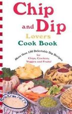 Chip and Dip Lovers Cook Book : More Than 150 Delectable Dip Recipes for Chips,