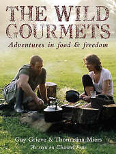 The Wild Gourmets: Adventures in Food and Freedom by Thomasina Miers, Guy Grieve