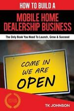 How to Build a Mobile Home Dealership Business (Special Edition) : The Only...