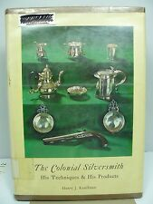 The Colonial Silversmith - His Techniques and His Products - Henry J. Kauffman