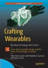 Crafting Wearables : Blending Technology with Fashion: By Guler, Daren Gannon...