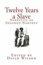 Twelve Years a Slave : Narrative of Solomon Northup by Solomon Northup (2014,...