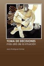 Toma de decisiones. Más allá de la Intuición by Jesús Rodríguez-Gómez (2011,...