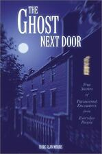 The Ghost Next Door : True Stories of Paranormal Encounters from Everyday.