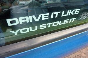 Drive it like you stole it funny car window sticker reverse printed white