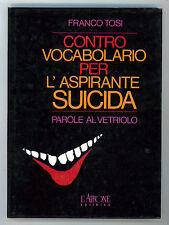 TOSI FRANCO CONTRO VOCABOLARIO PER L'ASPIRANTE SUICIDA L'AIRONE 1994 I° EDIZ.