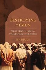 Destroying Yemen: What Chaos in Arabia Tells Us about the World (Paperback or So