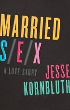 Married Sex: A Love Story by Kornbluth, Jesse