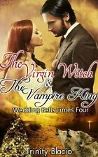 The Virgin Witch and the Vampire King : Book One: Weddings Bells Times Four...