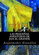 Las Pequeñas Aventuras de Jan el Grande by Arquímedes González (2016, Paperback)