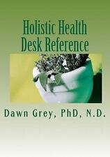 Holistic Health Desk Reference : Natural Solutions to Mind-Body-Spirit...