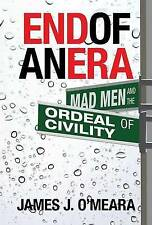 NEW End of an Era: Mad Men and the Ordeal of Civility by James J. O'Meara