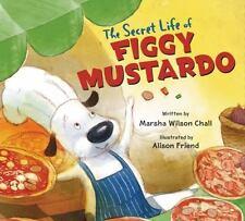 THE SECRET LIFE OF FIGGY MUSTARDO - CHALL, MARSHA WILSON/ FRIEND, ALISON (ILT) -