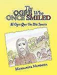 The Ogre Who Once Smiled : El Ogro Que Undia Sonrio by Margarita Mendoza...