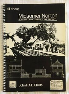 All About Midsomer Norton: Somerset & Dorset Joint Railway - John Childs (1982)