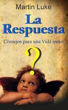 La Respuesta : Consejos para una Vida Mejor by Martin Luke (2012, Paperback)