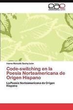 Code-switching en la Poesía Norteamericana de Origen Hispano: La Poesía Norteame