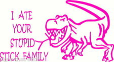 FUNNY T REX DINOSAUR * ATE YOUR STUPID STICK FAMILY * HOT PINK STICKER  #2