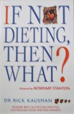 If Not Dieting, Then What? by Rick Kausman (Paperback, 1998)