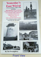 YESTERDAYS EAST WIRRAL 1860 to 1960 - By Ian Boumphrey - in excellent condition.