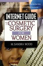 NEW Internet Guide to Cosmetic Surgery for Women by M Sandra Wood