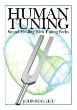 Human Tuning Sound Healing With Tuning Forks: By John Beaulieu