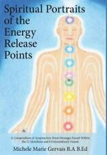 Spiritual Portraits of the Energy Release Points : A Compendium of...